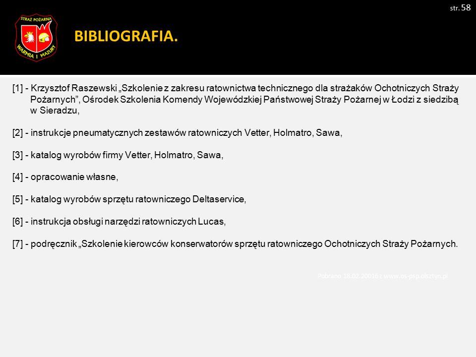 """BIBLIOGRAFIA. [1] - Krzysztof Raszewski """"Szkolenie z zakresu ratownictwa technicznego dla strażaków Ochotniczych Straży."""